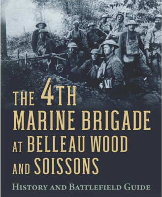 Book cover of The 4th Marine Brigade at Belleau Wood and Soissons includes an image of a group of soldiers huddled together wearing helmets and preparing for battle