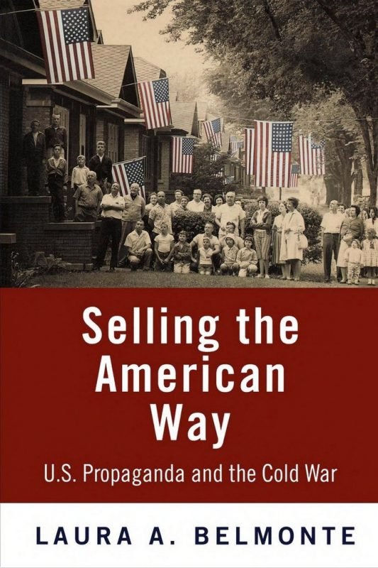 Selling the American Way: U.S. Propaganda and the Cold War