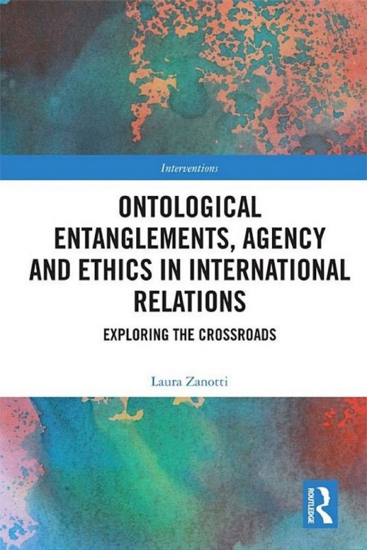 Ontological Entanglements, Agency and Ethics in International Relations