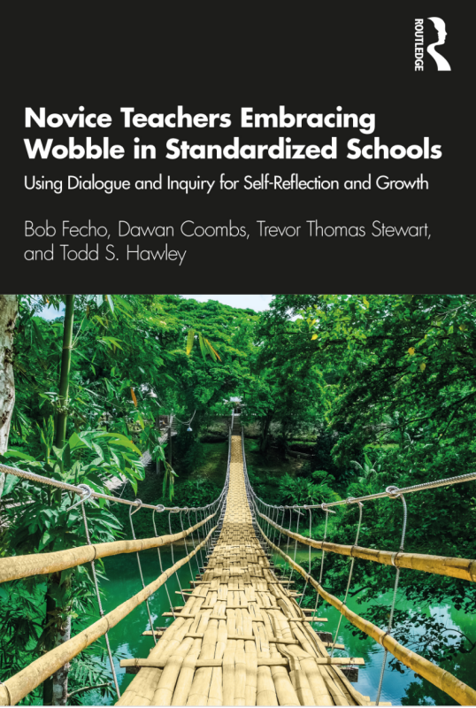 Book cover of Novice Teachers Embracing Wobble in Standardized Schools. Includes a swinging bridge above a river.
